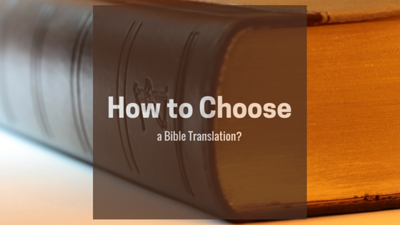 How to Choose a Bible Translation