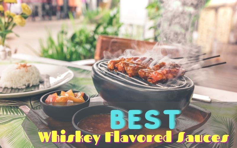 Best Whiskey Flavored Sauces