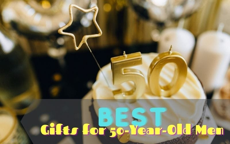 Best Gifts for 50-year-old Men
