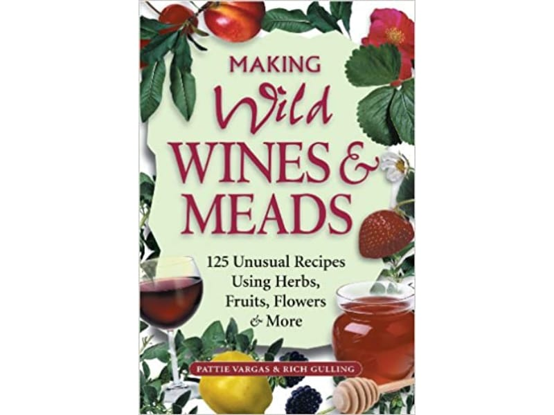 Making Wild Wines&Meads: Wine Making Book for Beginners