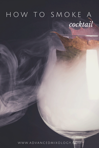 How to Smoke a Cocktail – Advanced Mixology