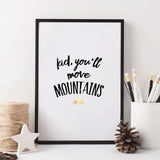 """Kid you'll move mountains"" print with gold foil detail (A4)"