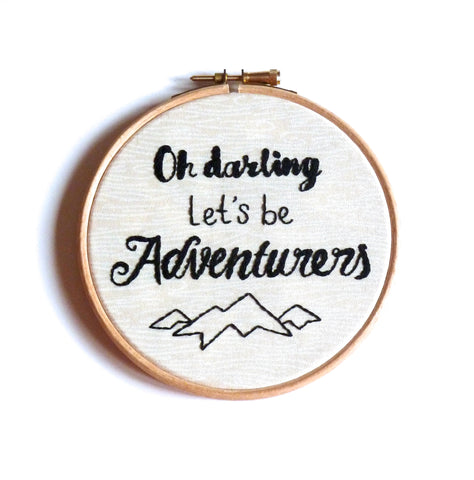 """Oh darling let's be adventurers"" embroidery hoop art"