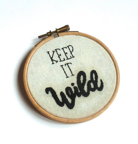 """Keep it wild"" embroidery hoop art"