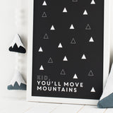 """Kid you'll move mountains"" monochrome print (A4&A3)"