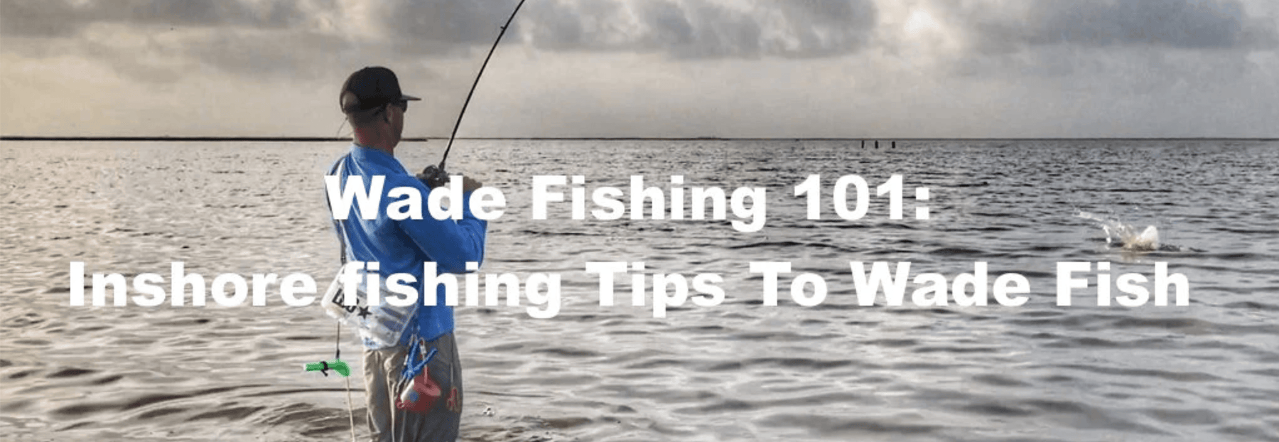 Wade Fishing 101: Inshore Fishing Tips To Wade Fish