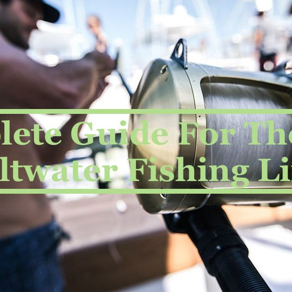 Complete Guide For The Best Saltwater Fishing Line