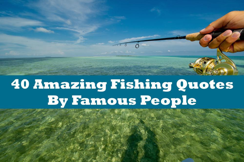 40 Fishing Quotes and Sayings