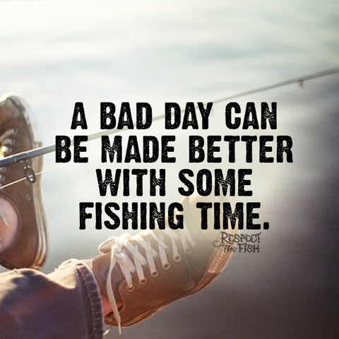 Bad Day Respect The Fish