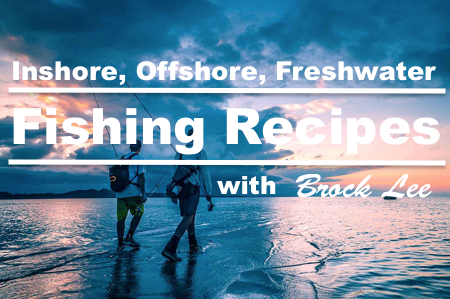Fishing Recipes: Inshore, Offshore and Freshwater From Brock Lee
