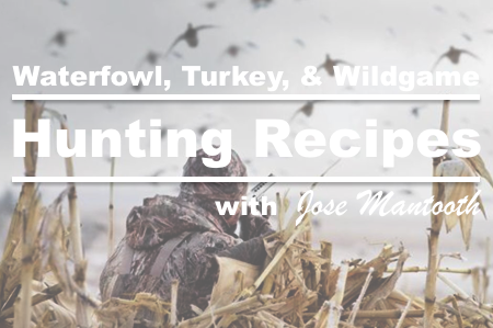 Hunting Recipes: Waterfowl, Turkey and Wildgame From Jose Mantooth