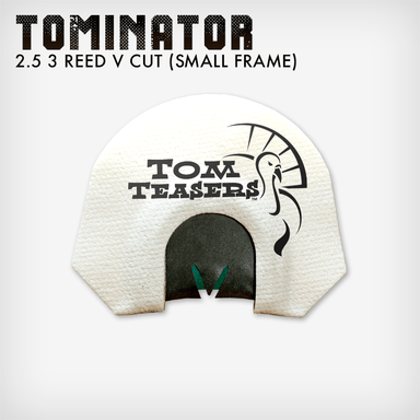 Tominator (2.5 Reed V Cut) | Small Frame Turkey Calls | Tom Teasers - Hunting and Fishing Depot