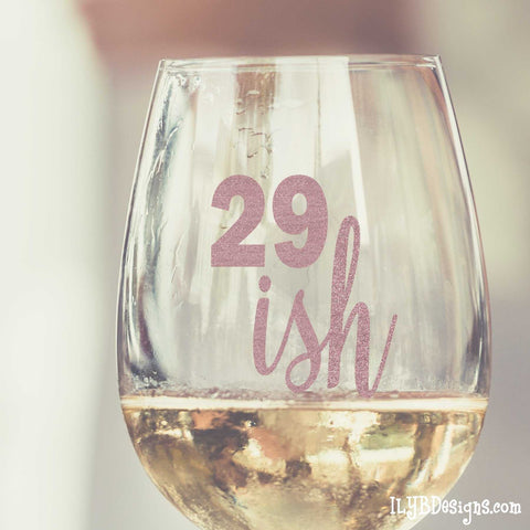 30th Birthday Wine Glass - 29ISH | ILYB Designs