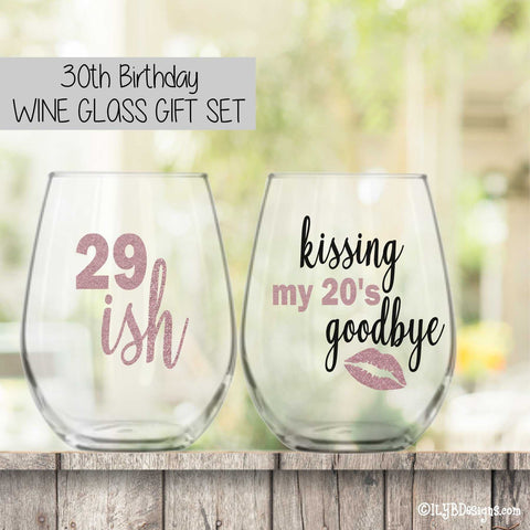 30th Birthday Wine Glass Set  -  29ISH / KISSING MY 20'S GOODBYE - ILYB Designs