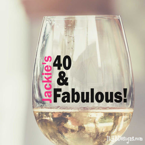 40th Birthday Wine Glass - 40 & FABULOUS - ILYB Designs