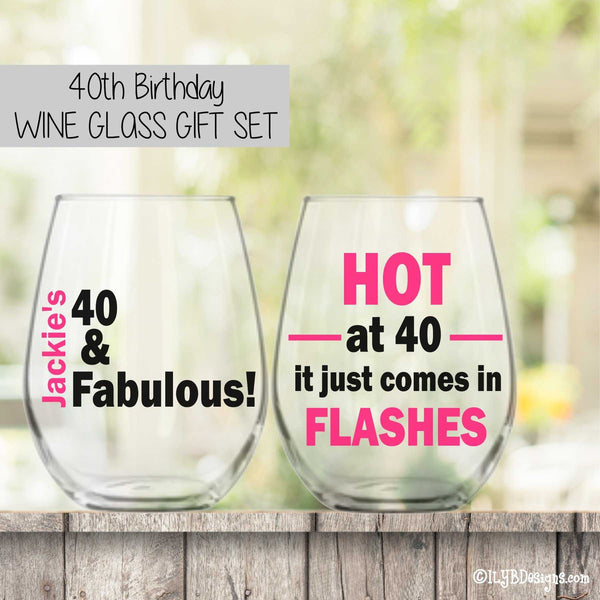 40th Birthday Wine Glass Set  -  40 & FABULOUS  /  HOT AT 40 IT JUST COMES IN FLASHES | ILYB Designs