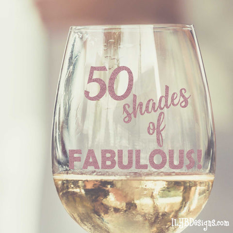 50th Birthday Wine Glass -  50 SHADES OF FABULOUS - ILYB Designs