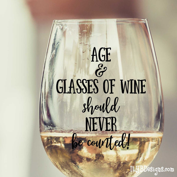 Stemless Wine Glass - Personalized Wine Glass - AGE & GLASSES OF WINE SHOULD NEVER BE COUNTED - ILYB Designs