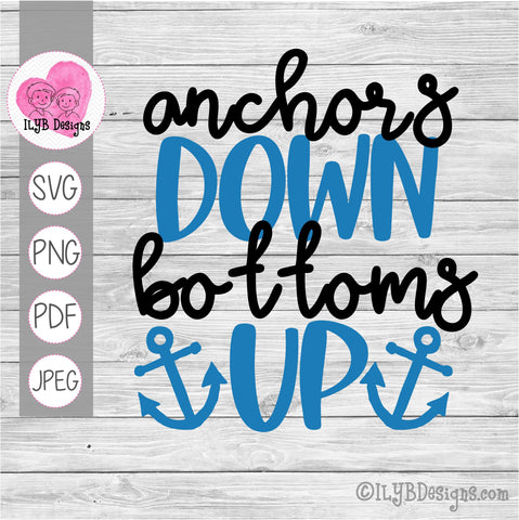 Anchors Down Bottoms Up SVG, PNG, JPEG, PDF Cut Files