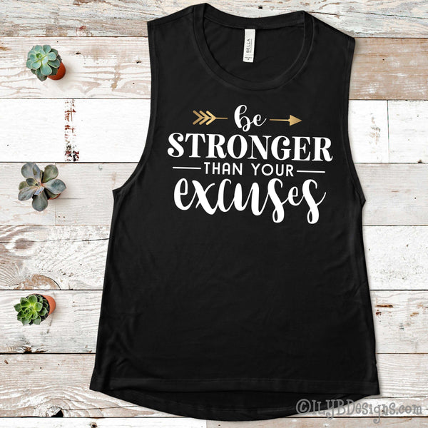 Be Stronger Than Your Excuses Workout Tank - Women's Funny Workout Tanks - Muscle Tank - ILYB Designs