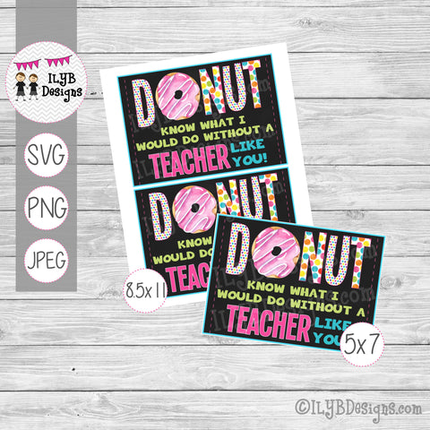 Donut Know What I Would Do Without a Teacher Like You SVG, PNG, JPEG Cutting Files - ILYB Designs