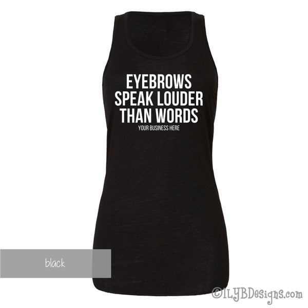 Eyebrows Speak Louder Than Words Tank - Custom Brow Tank - Eyebrows Shirt - Funny Makeup Quote