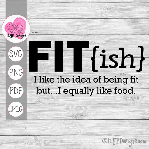 "fitish definition svg, fit{ish} in bold black with ""I like the idea of being fit but...I equally like food"" underneath"