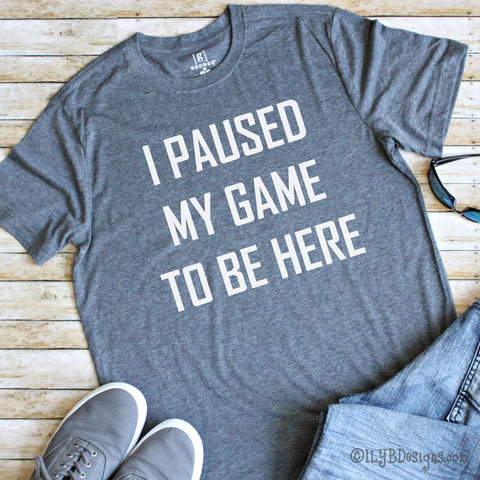I Paused My Game to Be Here Men's Gaming Shirt - Men's Gaming Shirt - Funny Video Gamer Shirt - Men's Funny Tee | ILYB Designs