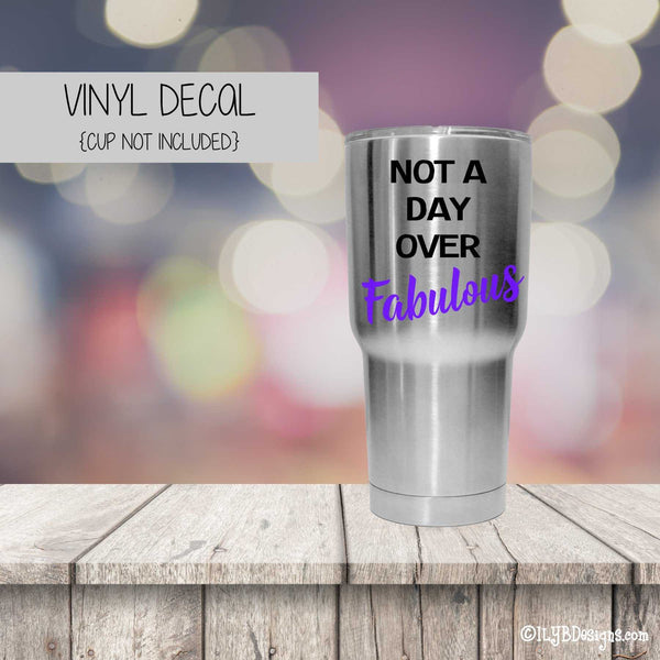 NOT A DAY OVER FABULOUS Vinyl Decal - Not a Day Over Fabulous Tumbler Decal - ILYB Designs