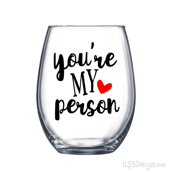 YOU'RE MY PERSON Wine Glass - Best Friend Wine Glass - ILYB Designs