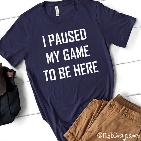 Video Game Shirt - I Paused My Game to Be Here Kids Shirt - Gamer Shirt - Gamer Tee - ILYB Designs