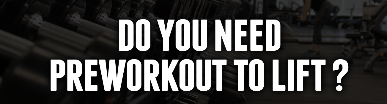 Do You Need Preworkout To Lift?