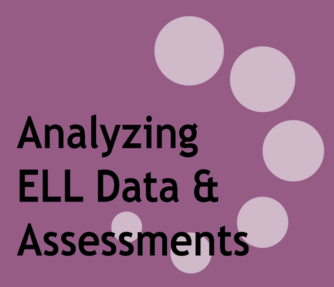 117-10: Analyzing ELL Data & Assessments: July 18-August 15, 2018