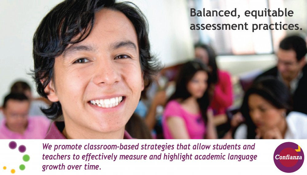 Balanced, equitable assessment practices. We promote classroom-based strategies that allow students and teachers to effectively measure and highlight academic language growth over time.
