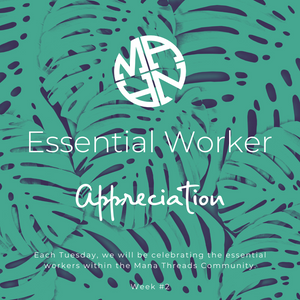 Mana Threads Essential Worker Appreciation: Week 2