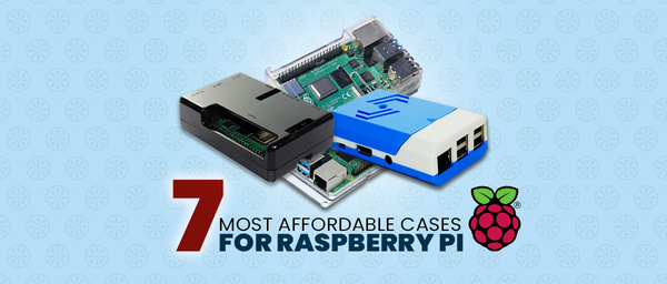7 Most Affordable Cases For Raspberry Pi