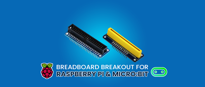 Breadboard Breakout for Raspberry Pi and Micro:bit : What you need to know