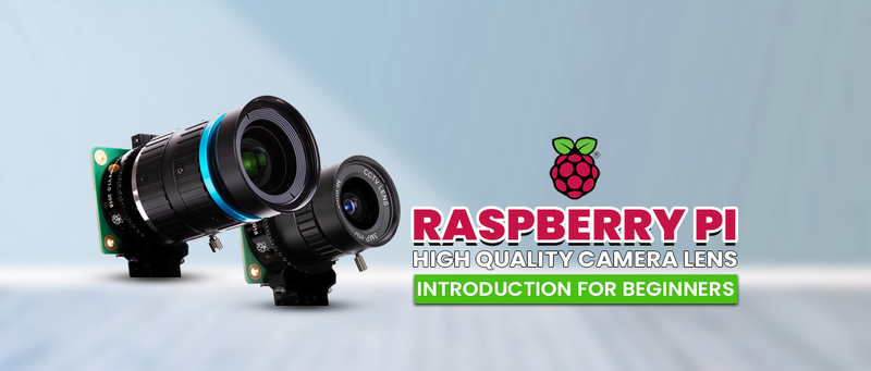 Raspberry Pi High-Quality Camera Lens Introduction for Beginners