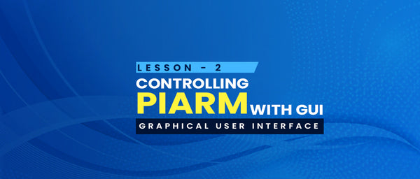 Lesson 2 - Controlling PiArm with GUI