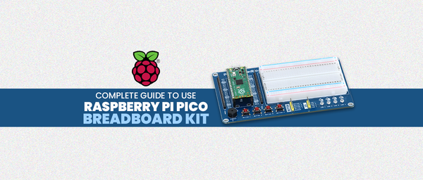 Complete Guide to use Raspberry Pi Pico Breadboard KIT