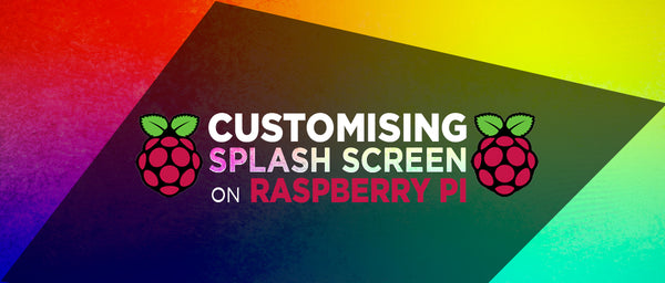 Customising Splash Screen on Your Raspberry Pi