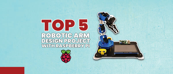 Top 5 Robotic Arm design projects with Raspberry Pi