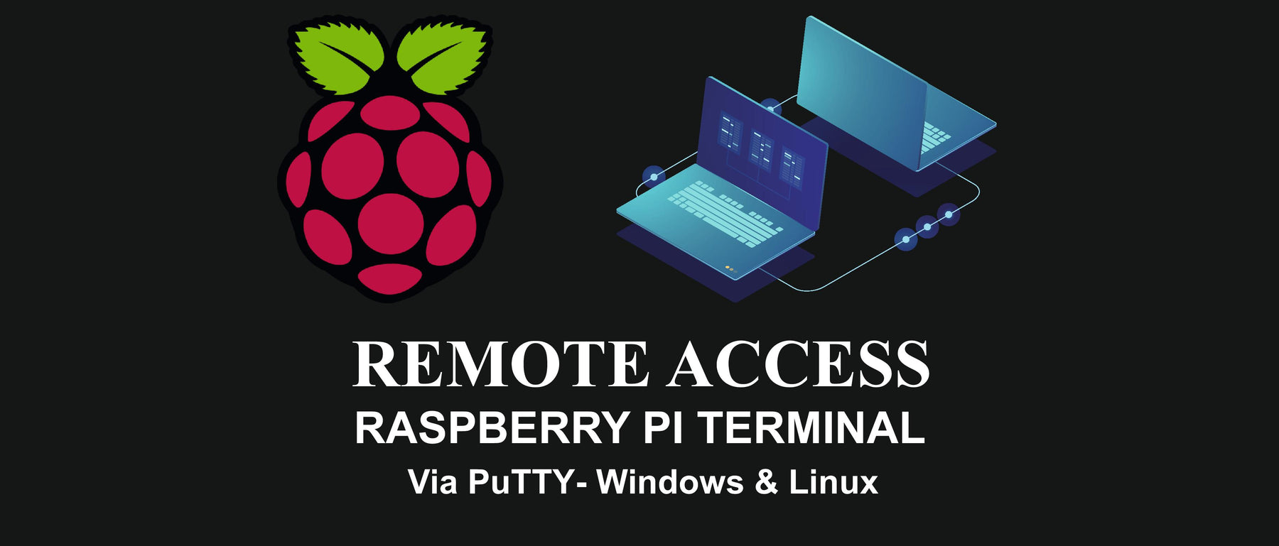 Remote Access of Raspberry Pi Terminal via PuTTY - Windows and Linux