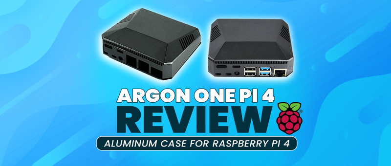 Argon ONE Raspberry Pi 4 Case Review