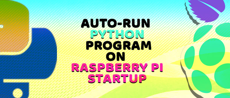 Auto-Run Python Program on Raspberry Pi Startup
