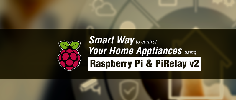 Smart Way To Control Your Home Appliances Using Raspberry Pi & PiRelay v2