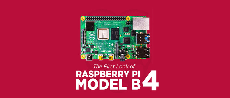 The First Look of Raspberry Pi 4 Model B