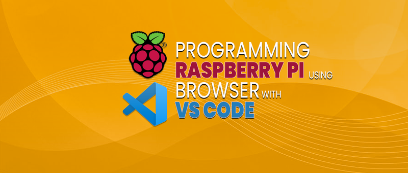 PROGRAMMING RASPBERRY PI USING BROWSER WITH VS CODE