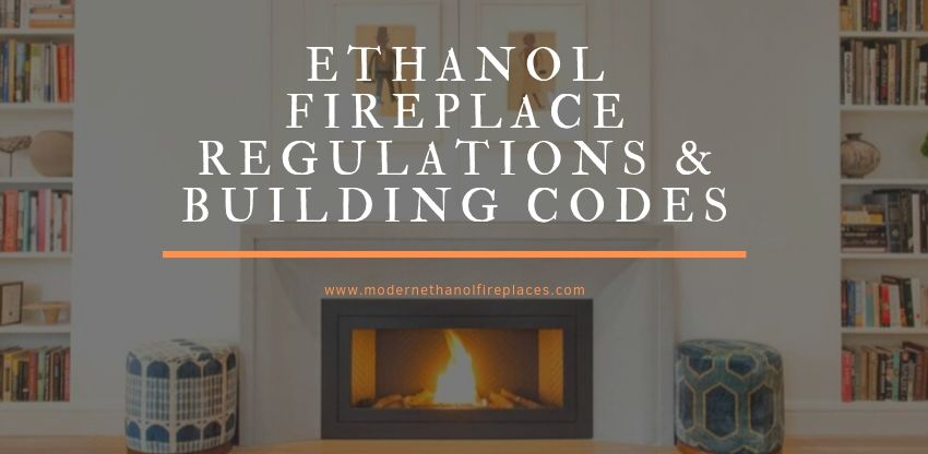 Ethanol Fireplace Regulations & Building Codes