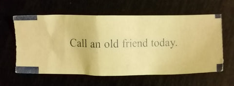 "Fortune Cookie - ""Call an old friend today."""